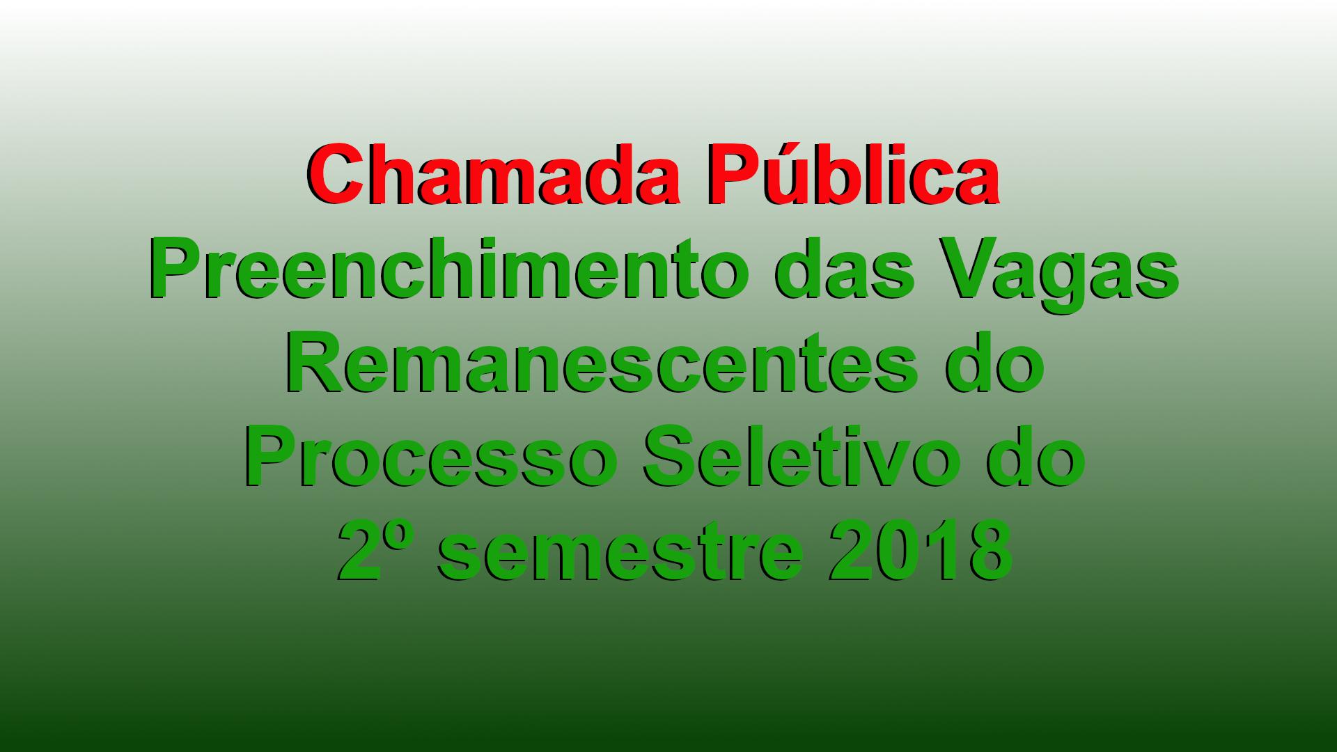 Chamada Pública - Preenchimento das Vagas Remanescentes do Processo Seletivo do 2º semestre 2018